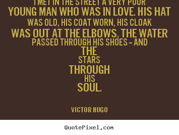 Victor Hugo picture quotes - I met in the street a very poor young man who was in love. his hat.. - Love sayings