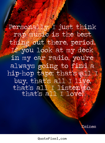 Eminem picture quote - Personally, i just think rap music is the best thing out there,.. - Love quotes