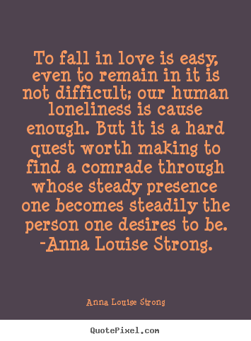 Love quotes - To fall in love is easy, even to remain in..