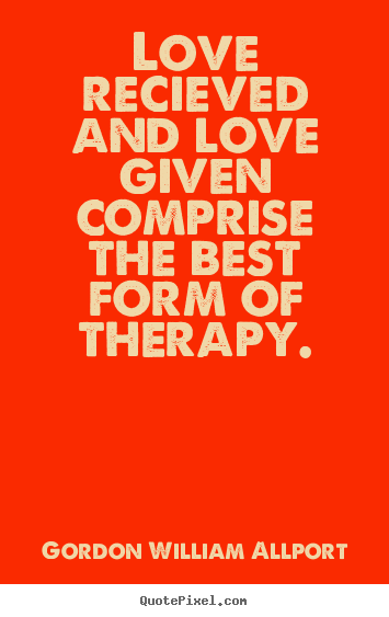 Gordon William Allport picture quotes - Love recieved and love given comprise the best.. - Love quote