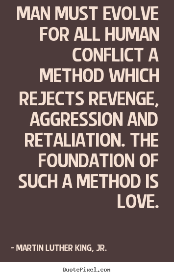 Martin Luther King, Jr. picture quote - Man must evolve for all human conflict a method which rejects revenge,.. - Love quotes