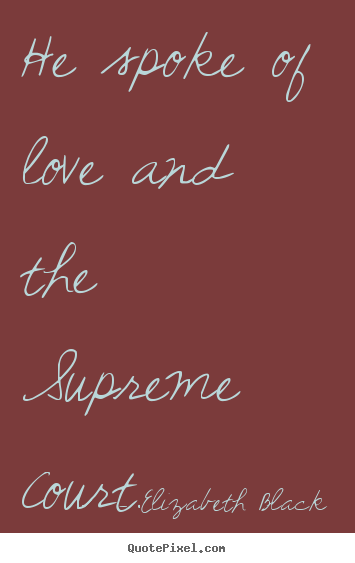 How to make picture sayings about love - He spoke of love and the supreme court.