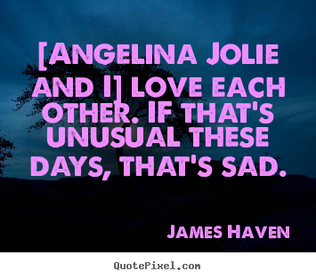 [angelina jolie and i] love each other... James Haven famous love quotes