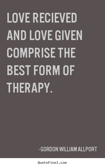 Love quote - Love recieved and love given comprise the best form of therapy.