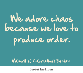 Make picture quote about love - We adore chaos because we love to produce order.