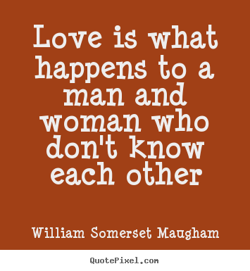 Love quotes - Love is what happens to a man and woman who don't know each other