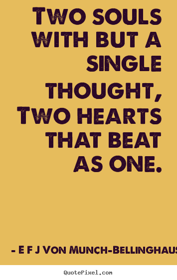 Quotes about love - Two souls with but a single thought,two hearts that beat as one.