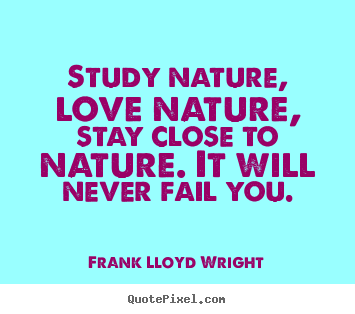 Customize pictures sayings about love - Study nature, love nature, stay close to nature. it will never fail..