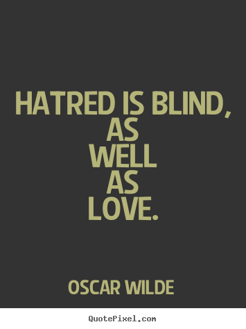Quotes about love - Hatred is blind, as well as love.