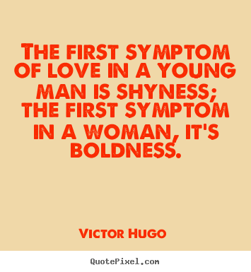 Diy picture quotes about love - The first symptom of love in a young man is shyness;..