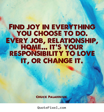Quotes about love - Find joy in everything you choose to do. every..