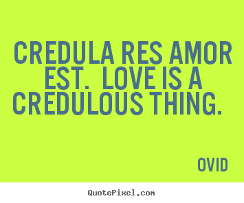 Love quotes - Credula res amor est.  love is a credulous thing.