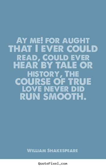 How to design picture quotes about love - Ay me! for aught that i ever could read, could ever hear..