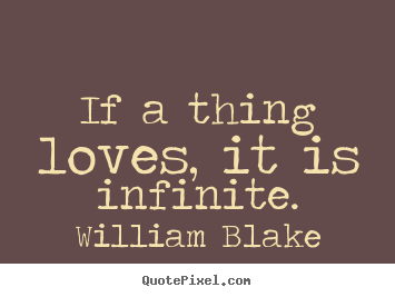 Love quote - If a thing loves, it is infinite.