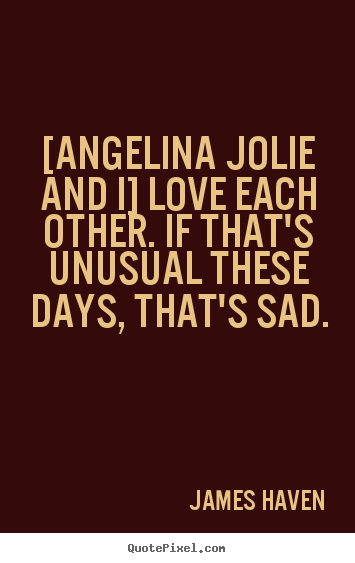 Make custom picture quotes about love - [angelina jolie and i] love each other. if that's unusual..