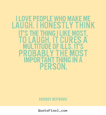 Audrey Hepburn picture quotes - I love people who make me laugh. i honestly think.. - Love quote
