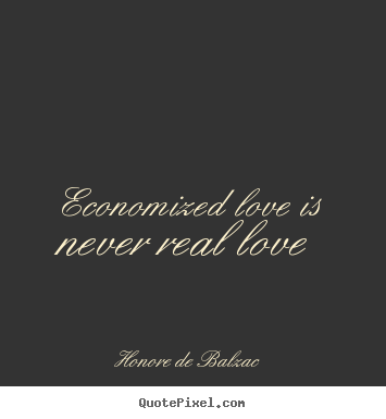 Design your own poster quotes about love - Economized love is never real love