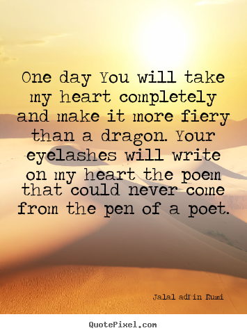 Create your own picture quotes about love - One day you will take my heart completely and make..