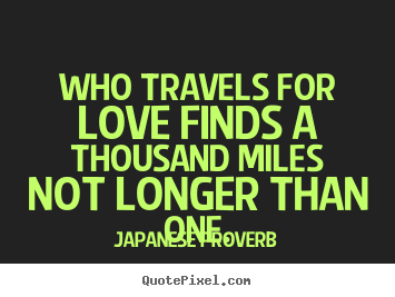 Sayings about love - Who travels for love finds a thousand miles not..
