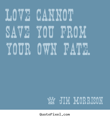 Quote about love - Love cannot save you from your own fate.