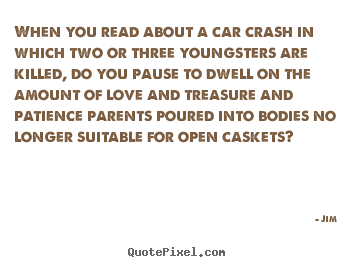 When you read about a car crash in which.. Jim best love quote