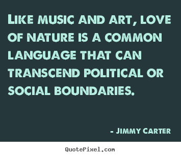 Quote about love - Like music and art, love of nature is a common..