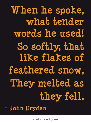 John Dryden image quotes - When he spoke, what tender words he used! so.. - Love quote