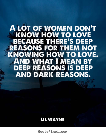 Love sayings - A lot of women don't know how to love because there's..