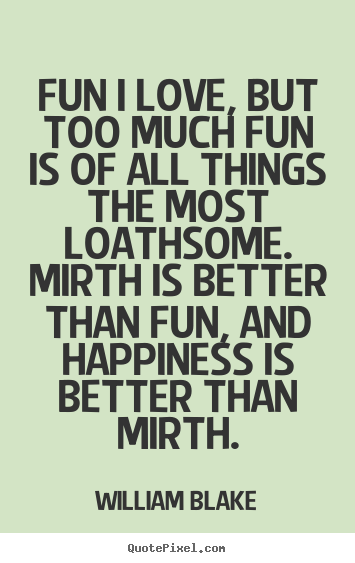 Love quotes - Fun i love, but too much fun is of all things the..