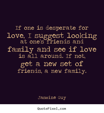 Jasmine Guy pictures sayings - If one is desperate for love, i suggest looking.. - Love sayings