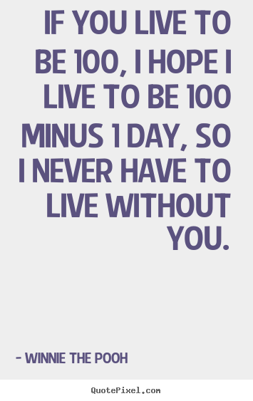 Design your own poster quotes about love - If you live to be 100, i hope i live to be 100..