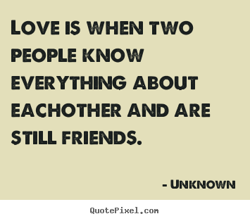 Design picture quotes about love - Love is when two people know everything about..