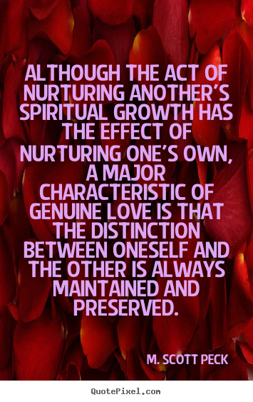 Love quotes - Although the act of nurturing another's spiritual growth has the..