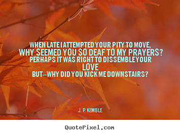 When late i attempted your pity to move, why seemed.. J. P. Kemble  love quotes
