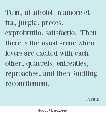 Love quotes - Tum, ut adsolet in amore et ira, jurgia, preces, exprobrutio,..