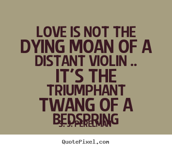 Make custom picture quotes about love - Love is not the dying moan of a distant violin .. it's the triumphant..