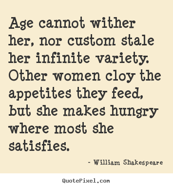 Love quote - Age cannot wither her, nor custom stale her infinite..