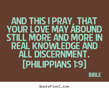 Quotes about love - And this i pray, that your love may abound still more and more in real..