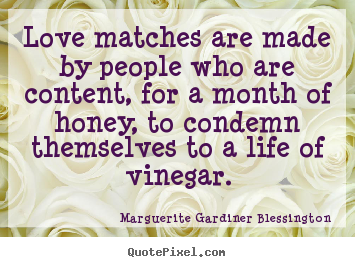 Love quotes - Love matches are made by people who are content, for a month..
