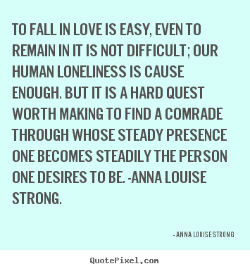 Make personalized picture quote about love - To fall in love is easy, even to remain in it is not difficult; our..
