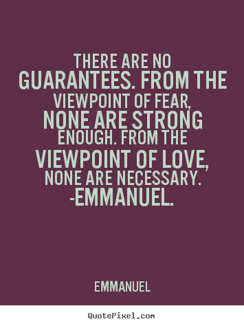 Design photo quotes about love - There are no guarantees. from the viewpoint of fear, none are..