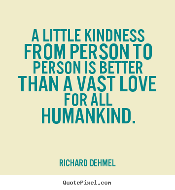Love quote - A little kindness from person to person is better..