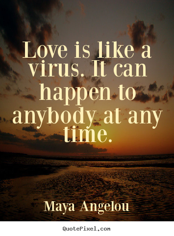 Design custom image quote about love - Love is like a virus. it can happen to anybody at any time.