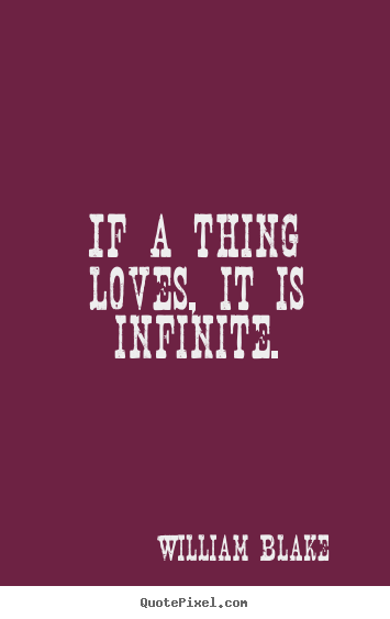 Create custom picture sayings about love - If a thing loves, it is infinite.