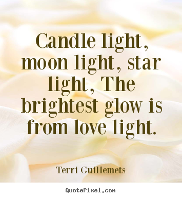 Love quotes - Candle light, moon light, star light, the brightest glow is..
