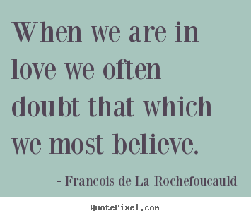 How to design picture quote about love - When we are in love we often doubt that which..