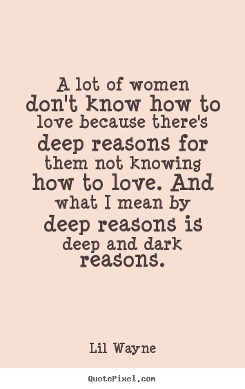 Love quote - A lot of women don't know how to love because there's..