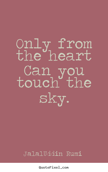 Love quotes - Only from the heart can you touch the sky.