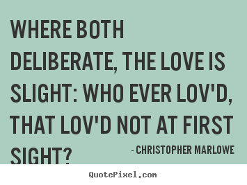 Love quotes - Where both deliberate, the love is slight: who..