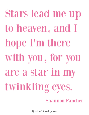 Make custom image sayings about love - Stars lead me up to heaven, and i hope i'm there..